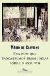 Era Bom Que Trocássemos Umas Ideias Sobre O Assunto - Mário de Carvalho