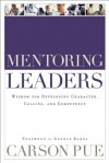 Mentoring Leaders: Wisdom for Developing Character, Calling, and Competency - Carson Pue, George Barna