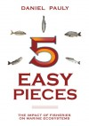 5 Easy Pieces: The Impact of Fisheries on Marine Ecosystems - Daniel Pauly