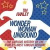 Wonder Woman Unbound: The Curious History of the World's Most Famous Heroine - Last Word Audio, by Tim Hanley, Colby Elliott
