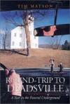 Round-Trip to Deadsville: A Year in the Funeral Underground - Tim Matson