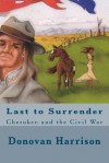 Last to Surrender: Cherokee and the Civil War - Donovan Harrison