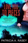 Love You to Pieces - Patricia A. Rasey