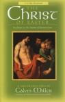 The Christ of Easter: Readings for the Season of Resurrection - Calvin Miller