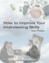 How to Improve Your Interviewing Skills - Dale T. Phillips