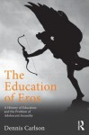 The Education of Eros: A History of Education and the Problem of Adolescent Sexuality - Dennis Carlson