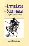 Little Lion Of Southwest: A Life Of Manuel Antonio Chaves - Marc Simmons