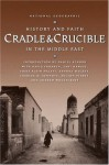 Cradle and Crucible : History and Faith in the Middle East - Daniel Schorr, David Fromkin, Zahi A. Hawass