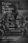 Treason in the Northern Quarter: War, Terror, and the Rule of Law in the Dutch Revolt - Henk F.K. van Nierop, J. Grayson