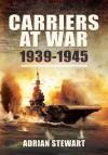 Carriers at War, 1939-1945. Adrian Stewart - Adrian Stewart
