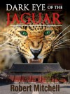 Dark Eye of the Jaguar - Robert Mitchell