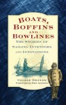 Boats, Boffins and Bowlines: The Stories of Sailing Inventors and Innovations - George Drower, Ben Ainslie