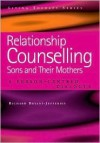 Relationship Counselling: Sons and Their Mothers: A Person-Centred Dialogue - Bryant-Jefferies, Richard Bryant-Jefferies