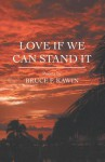 Love If We Can Stand It - Bruce F. Kawin