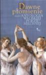 Dawne płomienie. Mała antologia włoskiej poezji miłosnej - Agnieszka Kuciak
