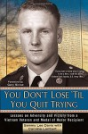 You Don't Lose 'Til You Quit Trying: Lessons on Adversity and Victory from a Vietnam Veteran and Medal of Honor Recipient - Sammy Lee Davis, Caroline Lambert, Gary Sinise