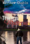 Things Mysterious: A Dark Romantic Suspense - Matthew Chabin