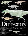 Dinosaurs: A Field Guide - Gregory S. Paul