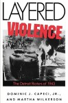Layered Violence: The Detroit Rioters of 1943 - Dominic J. Capeci Jr., Martha Wilkerson