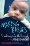 By Anne Enright Making Babies: Stumbling Into Motherhood (New Ed) [Paperback] - Anne Enright