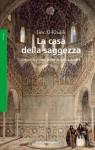 La casa della saggezza: L'epoca d'oro della scienza araba - Jim Al-Khalili, Andrea Migliori