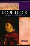 Pope Leo X: Opponent of the Reformation - Robin S. Doak