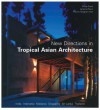 New Directions in Tropical Asian Architecture - Philip Goad, Anoma Pieris, Patrick Bingham-Hall