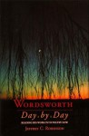 Wordsworth Day by Day: Reading His Work Into Poetry Now - Jeffrey C. Robinson
