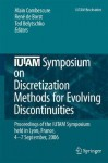 Iutam Symposium on Discretization Methods for Evolving Discontinuities: Proceedings of the Iutam Symposium Held Lyon, France, 4 7 September, 2006 - René De Borst