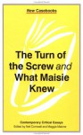 The Turn of the Screw and What Maisie Knew: Henry James: Contemporary Critical Essays (New Casebooks) - Neil Cornwell, Maggie Malone