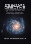 The Guardian Directive: ... and the First Battle for Earth - Gene Baumgaertner