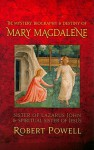 The Mystery, Biography & Destiny of Mary Magdalene: Sister of Lazaraus John & Spiritual Sister of Jesus - Robert Powell