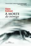 A Morte do Inimigo - Hans Keilson, Luiz Antônio de Araújo