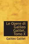 Le Opere di Galileo Galilei, Tomo X - Galileo Galilei