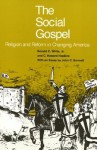 The Social Gospel: Religion and Reform in Changing America - Ronald C. White Jr., C. Howard Hopkins