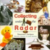 Collecting Under the Radar: Tomorrow's Antiques - Michael Hogben