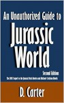 An Unauthorized Guide to Jurassic World: The 2015 Sequel to the Jurassic Park Movies and Michael Crichton Novels [Article, Second Edition] - D. Carter