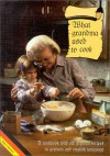 What Grandma Used to Cook: A Cookbook with Old German Recipes in German and English Languages - N. K. Druck, Annette Solomon, Brian Solomon