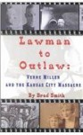 Lawman to Outlaw: Verne Miller and the Kansas City Massacre - Brad Smith