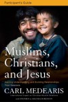 Muslims, Christians, and Jesus Participant's Guide: Gaining Understanding and Building Relationships - Carl Medearis, Stephen And Amanda Sorenson