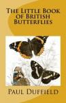The Little Book of British Butterflies - Paul Duffield