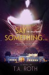 Say Something... (The Speak Series Book 1) - T.A. Roth