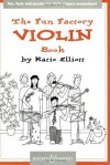 The Fun Factory Violin Book: Fun, facts and puzzles for violin players everywhere (BH Chamber Music) - Katie Elliott
