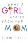 What a Girl Needs From Her Mom by Fuller, Cheri (2015) Paperback - Cheri Fuller