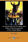 An Inquiry Into the Principles and Policy of the Government of the United States - John Taylor of Caroline