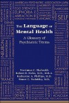 The Language of Mental Health: A Glossary of Psychiatric Terms - Narriman C. Shahrokh, Robert E. Hales, Katharine A. Phillips, Stuart C. Yudofsky