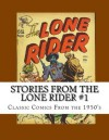 Stories From The Lone Rider #1: Classic Comics From The 1950's - Richard Buchko