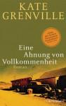 Eine Ahnung von Vollkommenheit: Roman (German Edition) - Kate Grenville, Karina Of, Anne Rademacher