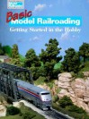 Basic Model Railroading: Getting Started in the Hobby (Model Railroader Books) - Kent J. Johnson