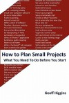 How to Plan Small Projects - Geoff Higgins